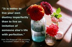 ...better to live your own destiny imperfectly...