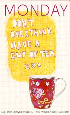 Don't over think have a cup of tea