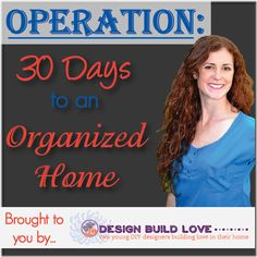 SERIES: 30 Days to An Organized Home (brought to you by Design Build Love)