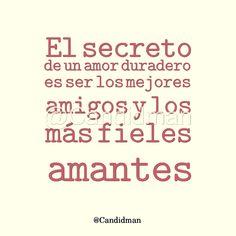 """""""El #Secreto de un #Amor duradero es ser los mejores #Amigos y los más #Fieles #Amantes"""". #Candidman #Frases #Reflexion #Amor"""
