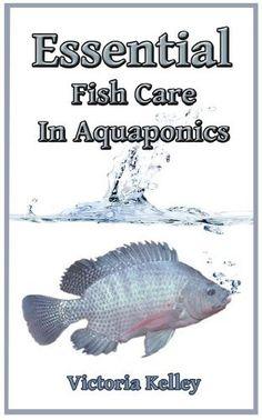 Essential Fish Care In Aquaponics by Victoria Kelley, http://www.amazon.com/dp/B00DLHL3BO/ref=cm_sw_r_pi_dp_ho1xsb095A7YS