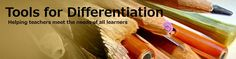 Tools for Differentiation / A great Wiki with resources that explain many elements of differentiation.
