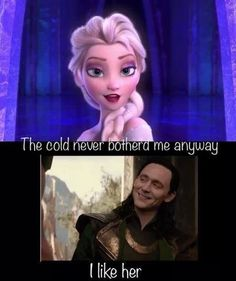 The best fandom crossover meme ever... Disney Princess and Marvel/Disney Prince.  Frozen and Thor.  Elsa and Loki.  Both cold, both hurt, both outcasts, both royalty, both incredibly deep characters, and both discovering who they are.