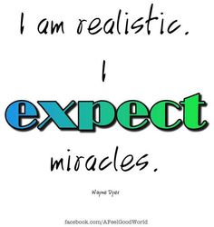 Expect miracles quote via www.Facebook.com/AFeelGoodWorld