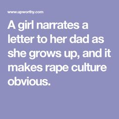 A girl narrates a letter to her dad as she grows up, and it makes rape culture obvious.