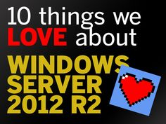 10 Things We Love About Windows Server 2012 R2