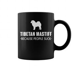 Awesome Mastiff Lovers Tee Shirts Gift for you or your family your friend:   Tibetan Mastiff Because People Suck  Tee Shirts T-Shirts