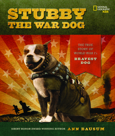 Stubby the War Dog: The True Story of World War I's Bravest Dog by Ann Bausum