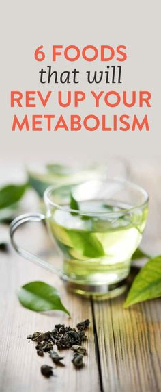 6 foods that will rev up your metabolism, and have you burning off more of the food you consume!