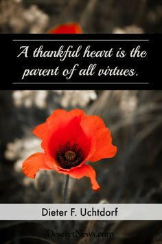 """""""A thankful heart is the parent of all virtues."""" President Uchtdorf #ldsconf #quotes"""