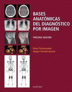 Bases anatómicas del diagnóstico por imagen / Fleckenstein, Peter DISPONIBLE EN: http://biblos.uam.es/uhtbin/cgisirsi/UAM/FILOSOFIA/0/5?searchdata1=%209788491130000