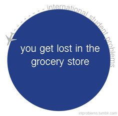 you get lost in the grocery store #intproblems