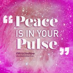 Peace is in your pulse #MiraclesNow
