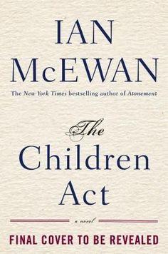 """""""The children act"""" by Ian McEwan / FIC MCEWAN [Sep 2014]"""