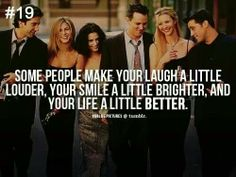 """Some people make your laugh a little louder, your smile a little brighter, and your life a little better."""