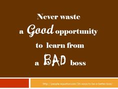Quote Never Waste a Good Opportunity to Learn from a Bad Boss Bad Manager Quotes, Bad Boss Quotes, Bossy Quotes, Great Quotes, Quotes To Live By, Inspirational Quotes, Daily Quotes, Bad Managers, Good Boss