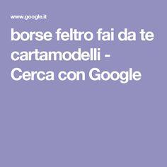 borse feltro fai da te cartamodelli - Cerca con Google