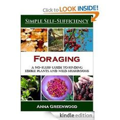 Foraging: A No-Fluff Guide to Finding Edible Plants and Wild Mushrooms [Kindle Edition]