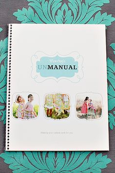 {I need this!} UNmanual - a guide explaining the DSLR camera's ins and outs in plain english!
