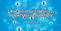 5 Ways to Start Building Business Today with Your Facebook Profile