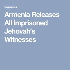Armenia Releases All Imprisoned Jehovah's Witnesses