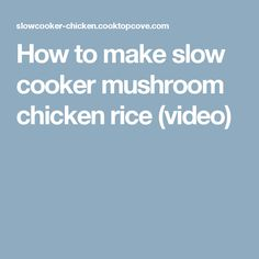 How to make slow cooker mushroom chicken rice (video)