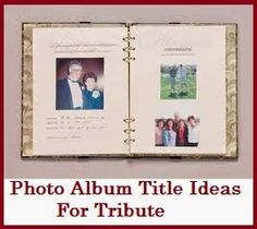 Photo Album and Scrapbook Title Ideas : Tribute