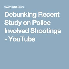Debunking Recent Study on Police Involved Shootings - YouTube