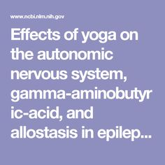 Effects of yoga on the autonomic nervous system, gamma-aminobutyric-acid, and allostasis in epilepsy, depression, and post-traumatic stress disorder. - PubMed - NCBI