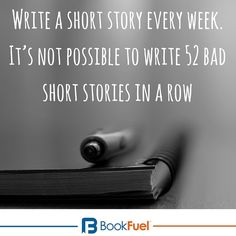 Write a short story every week. It's not possible to write 52 bad short stories… Fiction Writing, Writing Quotes, Writing Advice, Writing A Book, Writing Prompts, Writing Ideas, Writers Write, Write It Down, Writing Workshop