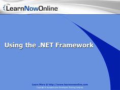Using the .NET Framework - by LearnNowOnline via Slideshare