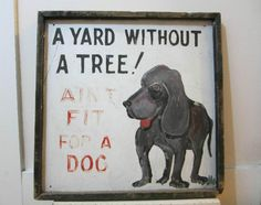 Vintage Painted Tin SIGN Labrador Hound Dog YARD WITHOUT TREE AINT FIT FOR DOG #Americana