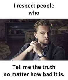 Positive Quotes : QUOTATION – Image : Quotes Of the day – Description I respect people who tell me the truth. Sharing is Power – Don't forget to share this quote ! Respect Life, Respect People, Respect Quotes, Men Quotes, People Quotes, Words Quotes, Life Quotes, Random Quotes, Daily Quotes