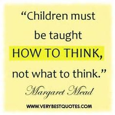 Children must be taught how to think ~ early childhood education quotes - Inspirational Quotes about Life, Love, happiness, Kindness, positi. All Quotes, Quotable Quotes, Great Quotes, Quotes To Live By, Motivational Quotes, Life Quotes, Inspirational Quotes, Faith Quotes, Study Quotes