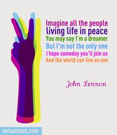 Imagine all the people Living life in peace You may say I'm a dreamer But I'm not the only one....