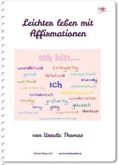 Leichter leben mit Affirmationen Hier ist mein neues, kleines E-Book mit 100 Affirmationen für dich.  Mehr und mehr tue ich einfach das, was ich tun möchte und schon so lange im Sinn habe. Und es macht so eine große Freude. ;-) Immer mehr Inspirationen und Ideen entstehen in mir und dü
