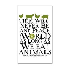 """There will never be any peace in the world as long as we need animals."" Isaac Beashevis Singer. Go vegan."