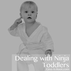 Dealing with Ninja Toddlers
