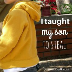 I Taught My Son To Steal - Powerful #parenting post from @momluvs2pin