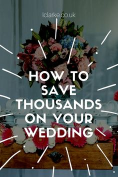 20 Tips That Will Save You Thousands On Your Wedding