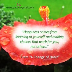 """Happiness comes from listening to yourself and making choices that work for you, not others.""  From ""A Change of Habit"""
