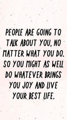 do whatever brings you joy | live your best life | quotes about pursuing your passion | quotes about finding yourself | don't listen to what people think quotes | do what makes you happy