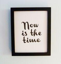 LETTERPRESS PRINT - Motivation, Inspiration -- Now Is The Time (Black) Linocut Art 8x10