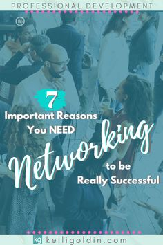 Top 7 reasons you'll be more successful with networking. #KelliGoldin #network #success #workshop #seminar #conference #connections #leads #sales #clients #business #freelance #workathome #entrepreneur