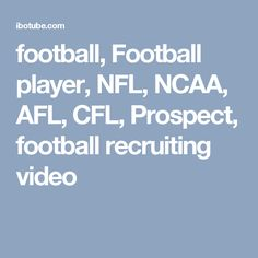 football, Football player, NFL, NCAA, AFL, CFL, Prospect, football recruiting video