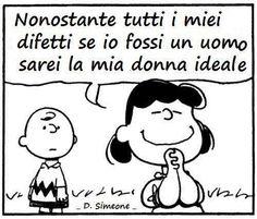 Malgré tous mes défauts, si j'étais un homme, je serais ma femme idéale. Charlie Brown