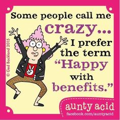 """Aunty Acid on - """"I'm not crazy! I'm more 'mentally unrestricted' The E - Selfie Quotes, Madea Funny Quotes, Funny Sarcastic, Auntie Quotes, Selfies, Aunt Acid, Senior Humor, Acid Rock, Love Quotes For Her"""