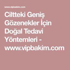 Ciltteki Geniş Gözenekler İçin Doğal Tedavi Yöntemleri - www.vipbakim.com