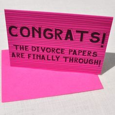 Divorce card.-- i know its kind of horrible but its funny and divorce parties are becoming more popular!