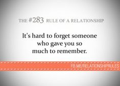 It's hard to forget someone who gave you so much to remember. #relationship